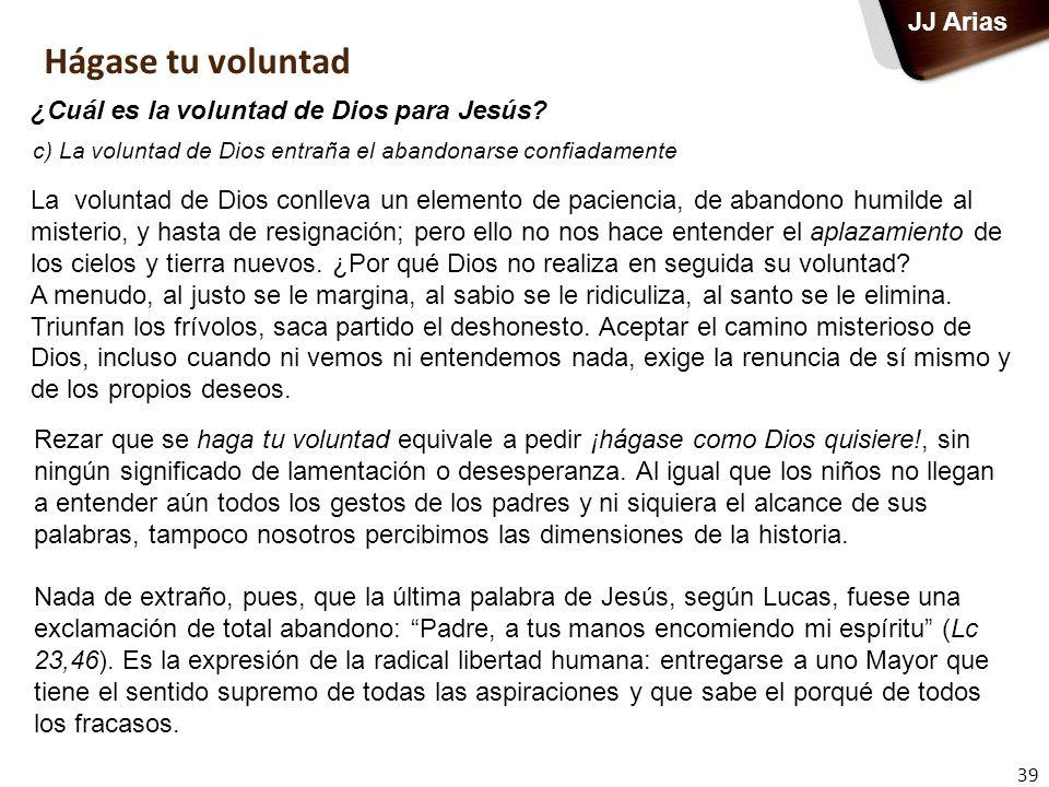 39 JJ Arias Hágase tu voluntad ¿Cuál es la voluntad de Dios para Jesús? La voluntad de Dios conlleva un elemento de paciencia, de abandono humilde al