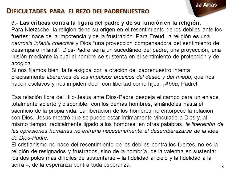 8 JJ Arias 3.- Las críticas contra la figura del padre y de su función en la religión. Para Nietzsche, la religión tiene su origen en el resentimiento