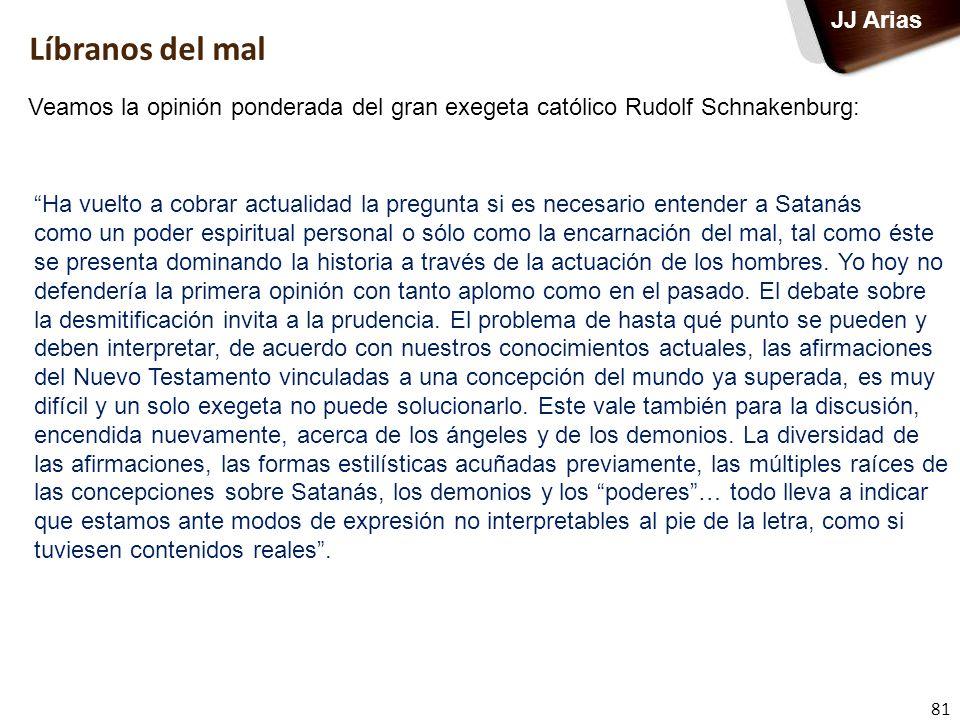 81 JJ Arias Ha vuelto a cobrar actualidad la pregunta si es necesario entender a Satanás como un poder espiritual personal o sólo como la encarnación