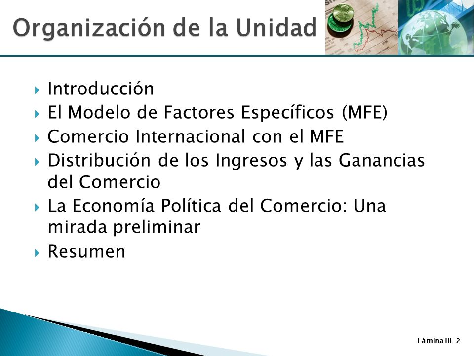 Lámina III-2 Introducción El Modelo de Factores Específicos (MFE) Comercio Internacional con el MFE Distribución de los Ingresos y las Ganancias del C