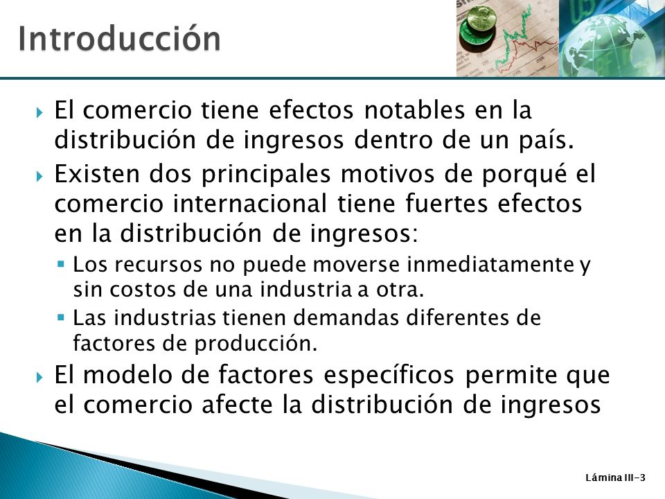 Lámina III-34 Un modelo útil que ilustra los efectos de la distribución de ingreso generado por el comercio internacional es el MFE.