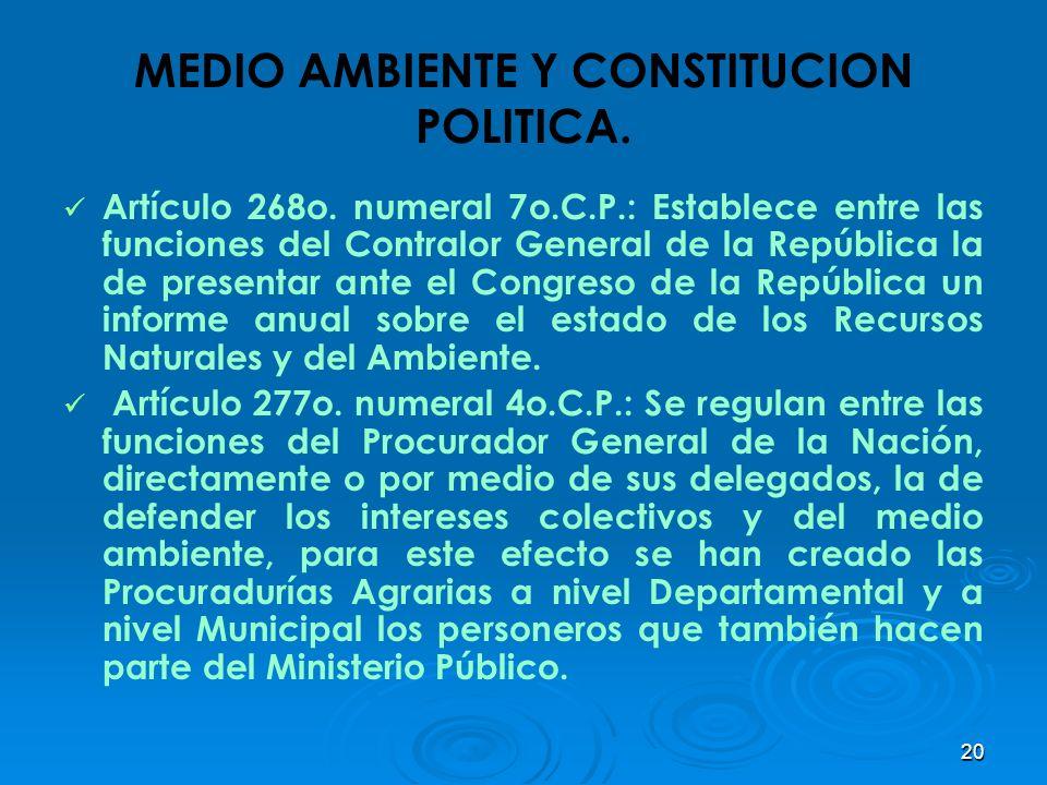 20 MEDIO AMBIENTE Y CONSTITUCION POLITICA. Artículo 268o. numeral 7o.C.P.: Establece entre las funciones del Contralor General de la República la de p