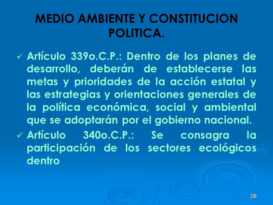 26 MEDIO AMBIENTE Y CONSTITUCION POLITICA. Artículo 339o.C.P.: Dentro de los planes de desarrollo, deberán de establecerse las metas y prioridades de