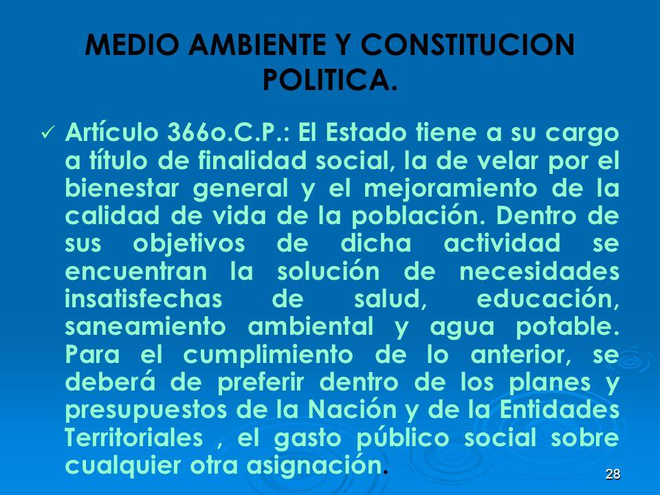 28 MEDIO AMBIENTE Y CONSTITUCION POLITICA. Artículo 366o.C.P.: El Estado tiene a su cargo a título de finalidad social, la de velar por el bienestar g