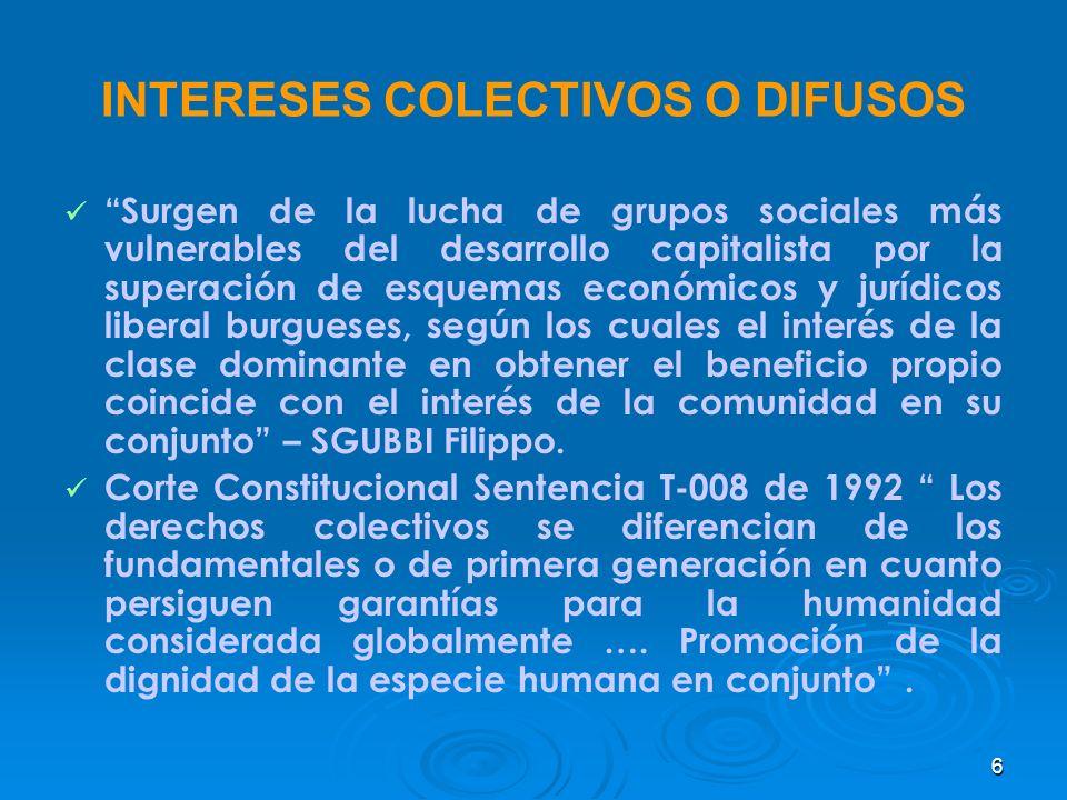 6 INTERESES COLECTIVOS O DIFUSOS Surgen de la lucha de grupos sociales más vulnerables del desarrollo capitalista por la superación de esquemas económ