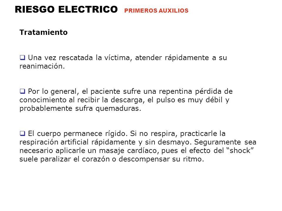 RIESGO ELECTRICO PRIMEROS AUXILIOS Tratamiento Una vez rescatada la víctima, atender rápidamente a su reanimación.