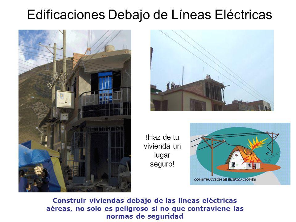 Edificaciones Debajo de Líneas Eléctricas Construir viviendas debajo de las líneas eléctricas aéreas, no solo es peligroso si no que contraviene las normas de seguridad .