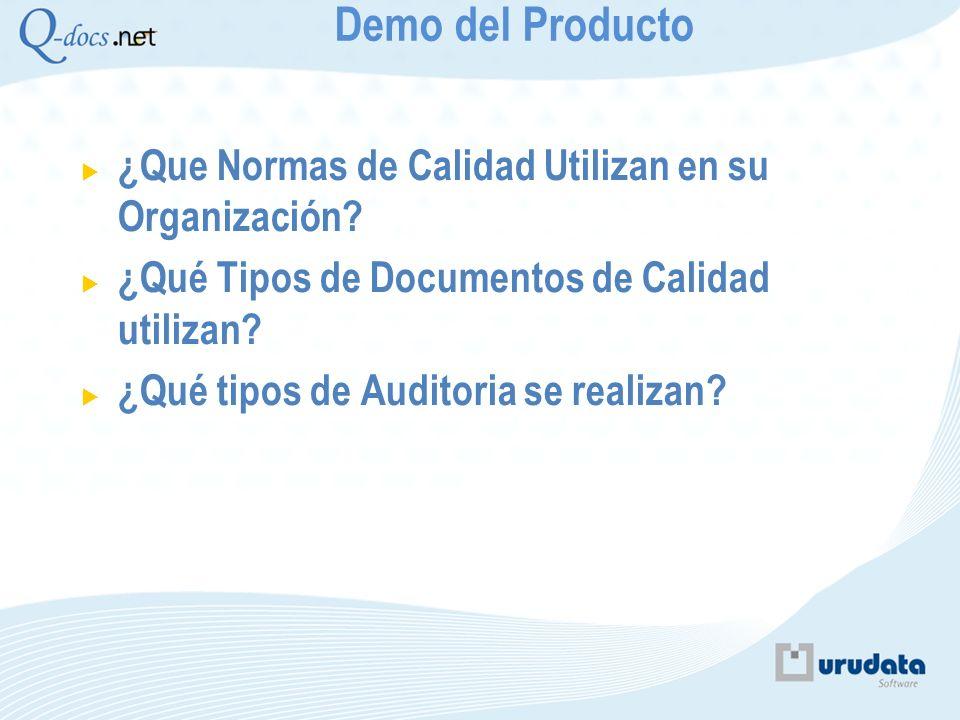 ¿Que Normas de Calidad Utilizan en su Organización? ¿Qué Tipos de Documentos de Calidad utilizan? ¿Qué tipos de Auditoria se realizan? Demo del Produc