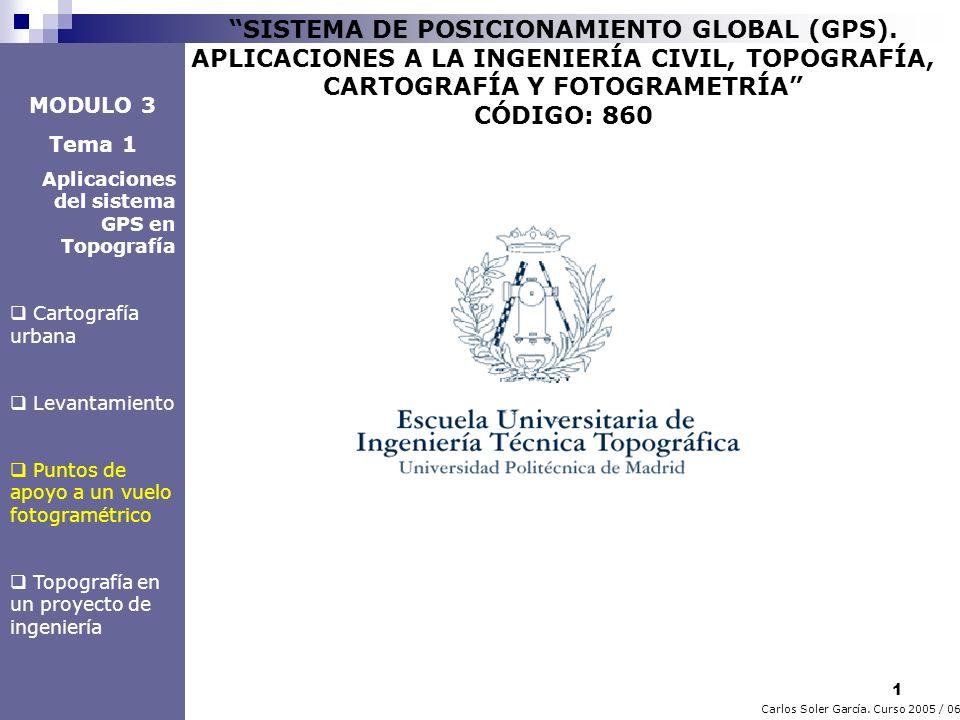 1 Carlos Soler García. Curso 2005 / 06 SISTEMA DE POSICIONAMIENTO GLOBAL (GPS). APLICACIONES A LA INGENIERÍA CIVIL, TOPOGRAFÍA, CARTOGRAFÍA Y FOTOGRAM