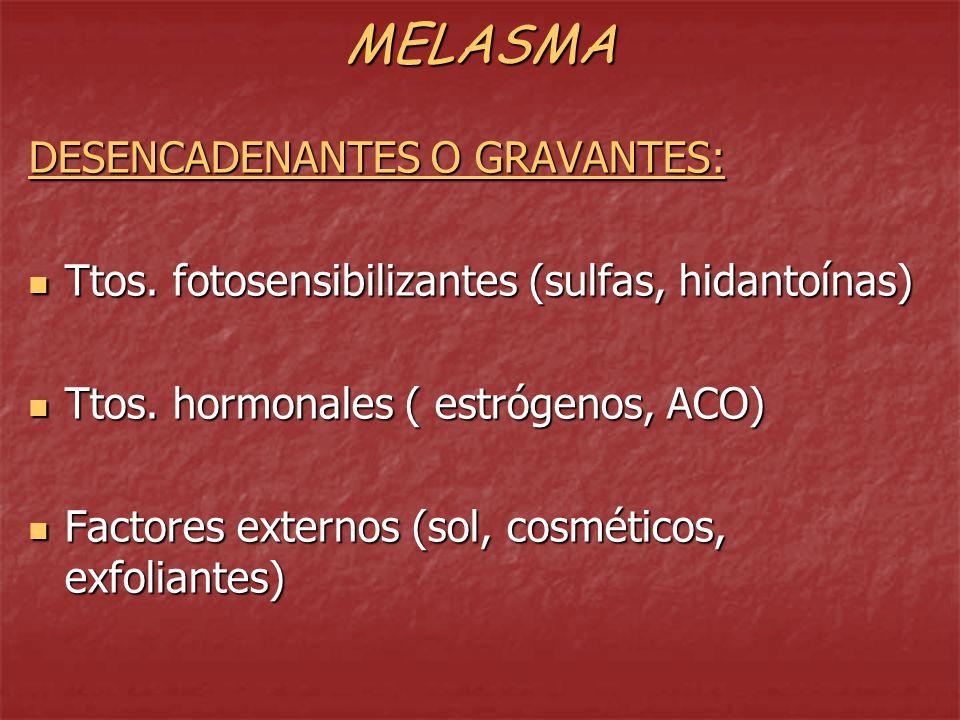 MELASMA TRATAMIENTOS: Corrección de causas generales (fcos- hepatopatías, etc) Corrección de causas generales (fcos- hepatopatías, etc) Sustancias despigmentantes (hidroquinona, ac.