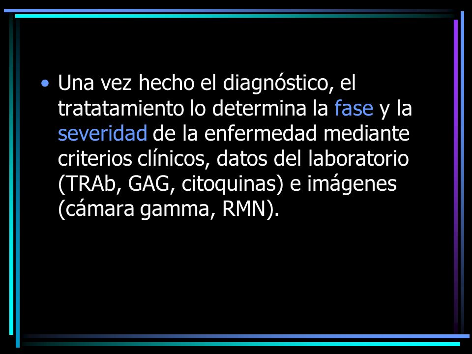 Una vez hecho el diagnóstico, el tratatamiento lo determina la fase y la severidad de la enfermedad mediante criterios clínicos, datos del laboratorio