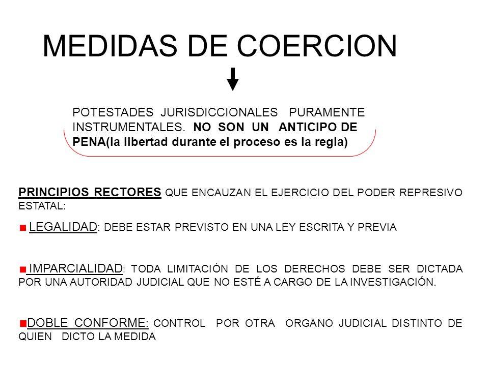 MEDIDAS DE COERCION POTESTADES JURISDICCIONALES PURAMENTE INSTRUMENTALES. NO SON UN ANTICIPO DE PENA(la libertad durante el proceso es la regla) PRINC