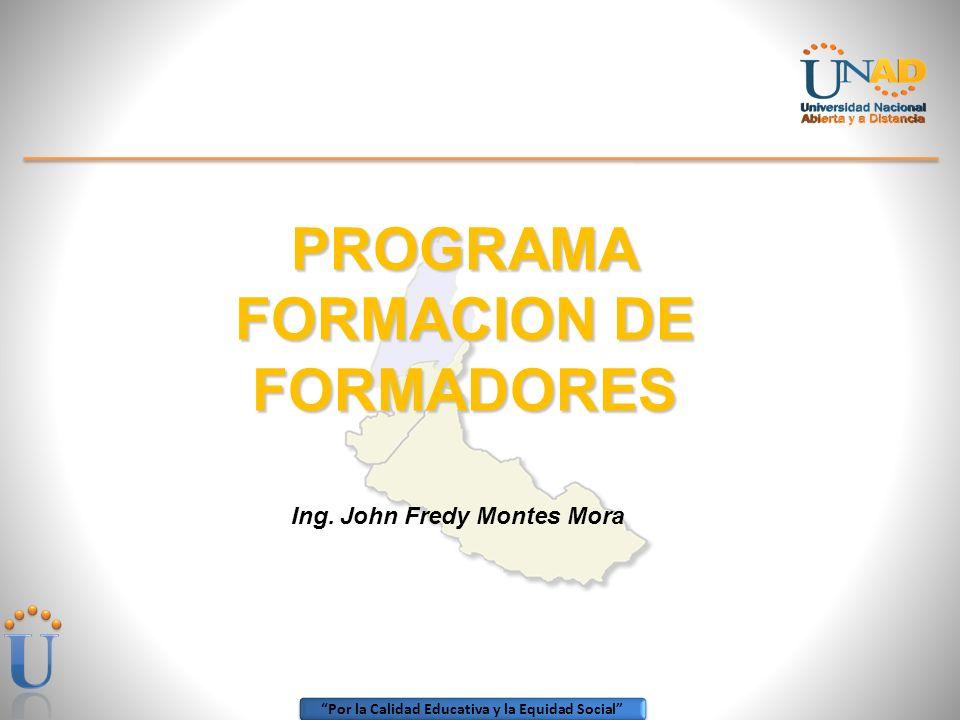 Por la Calidad Educativa y la Equidad Social PROGRAMA FORMACION DE FORMADORES Ing. John Fredy Montes Mora