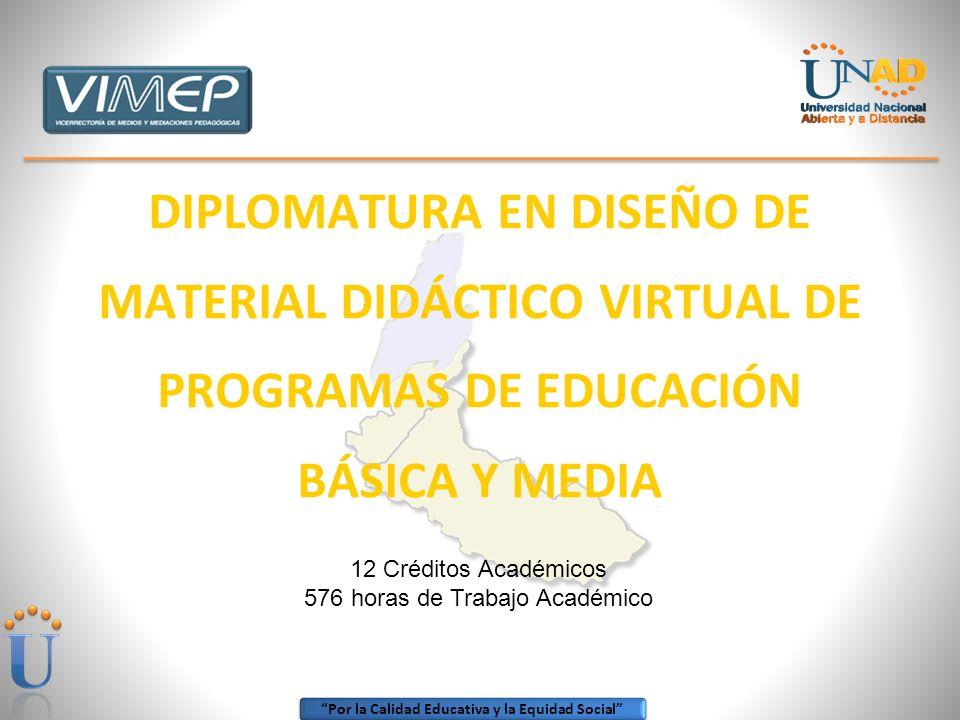 Por la Calidad Educativa y la Equidad Social DIPLOMATURA EN DISEÑO DE MATERIAL DIDÁCTICO VIRTUAL DE PROGRAMAS DE EDUCACIÓN BÁSICA Y MEDIA 12 Créditos