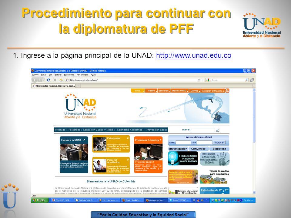 Por la Calidad Educativa y la Equidad Social 1. Ingrese a la página principal de la UNAD: http://www.unad.edu.cohttp://www.unad.edu.co Procedimiento p