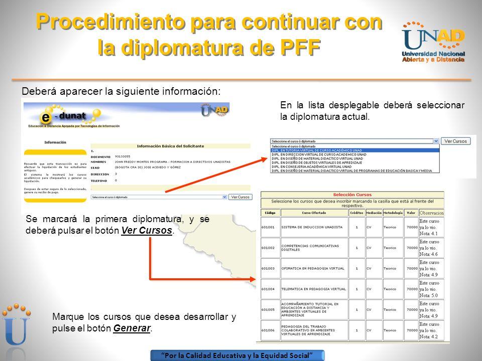 Por la Calidad Educativa y la Equidad Social Deberá aparecer la siguiente información: Procedimiento para continuar con la diplomatura de PFF En la li