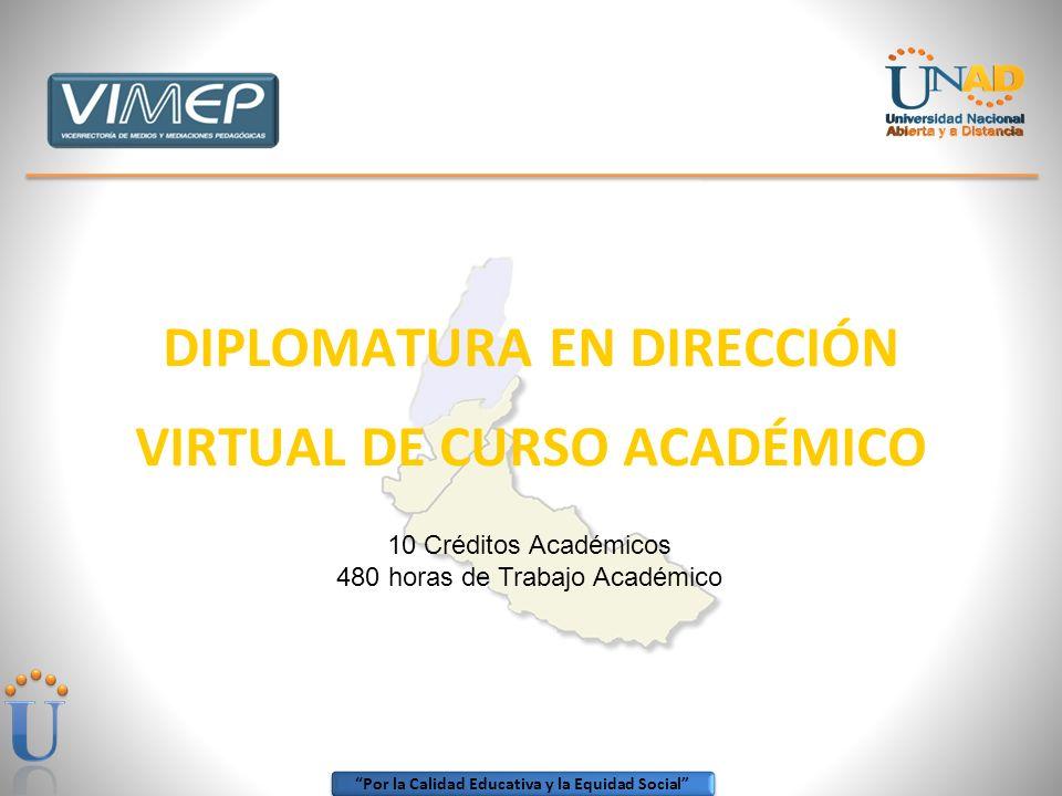Por la Calidad Educativa y la Equidad Social DIPLOMATURA EN DIRECCIÓN VIRTUAL DE CURSO ACADÉMICO 10 Créditos Académicos 480 horas de Trabajo Académico