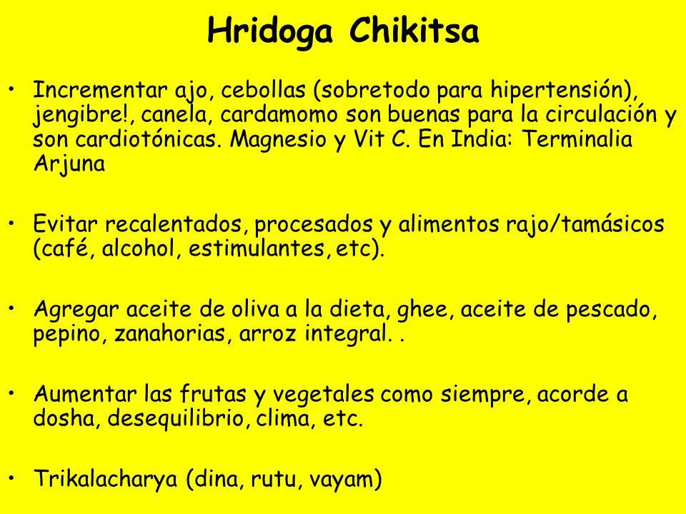 Hridoga Chikitsa Incrementar ajo, cebollas (sobretodo para hipertensión), jengibre!, canela, cardamomo son buenas para la circulación y son cardiotónicas.