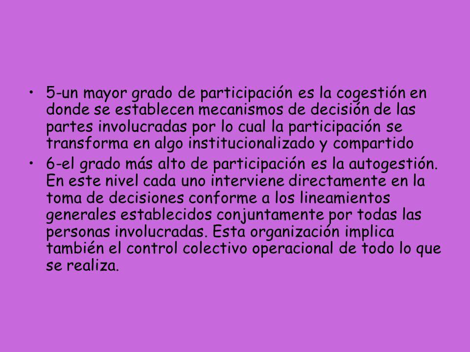5-un mayor grado de participación es la cogestión en donde se establecen mecanismos de decisión de las partes involucradas por lo cual la participació