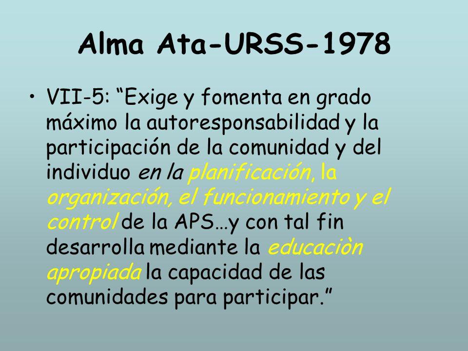 Alma Ata-URSS-1978 VII-5: Exige y fomenta en grado máximo la autoresponsabilidad y la participación de la comunidad y del individuo en la planificació