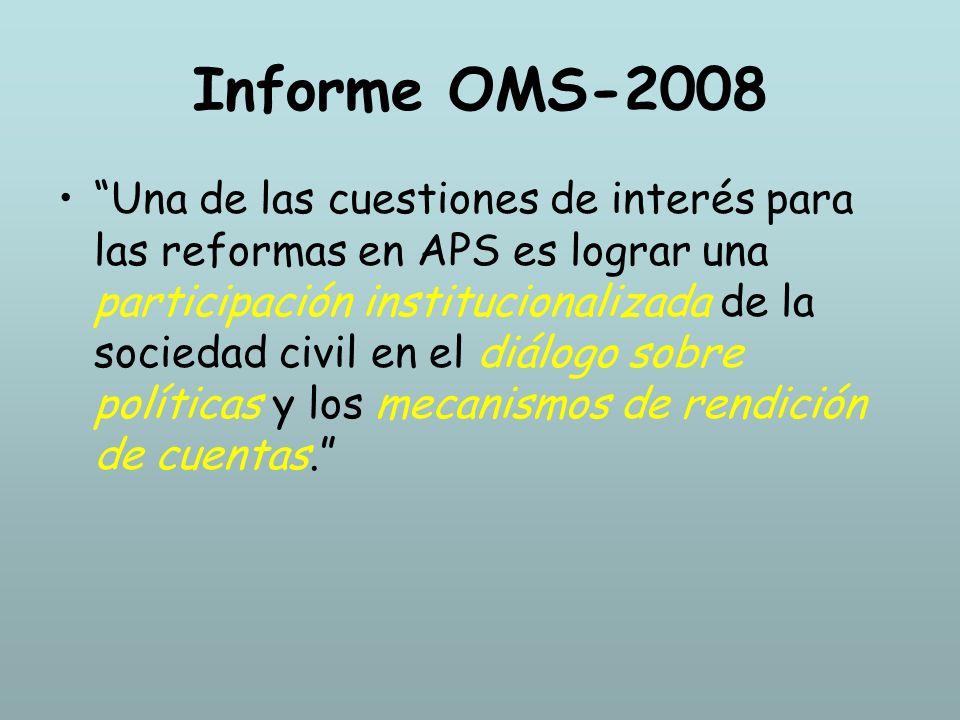 Informe OMS-2008 Una de las cuestiones de interés para las reformas en APS es lograr una participación institucionalizada de la sociedad civil en el d