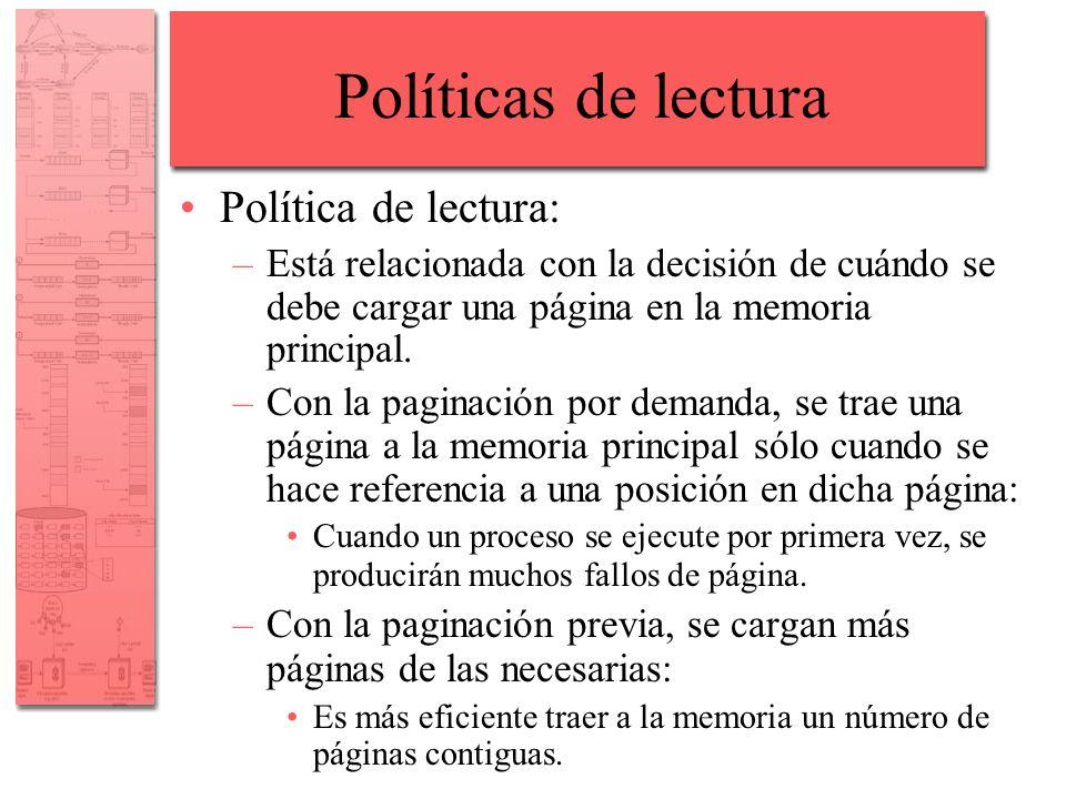 Políticas de lectura Política de lectura: –Está relacionada con la decisión de cuándo se debe cargar una página en la memoria principal. –Con la pagin