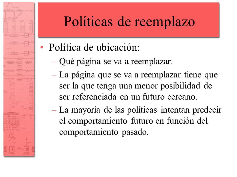 Políticas de reemplazo Política de ubicación: –Qué página se va a reemplazar. –La página que se va a reemplazar tiene que ser la que tenga una menor p