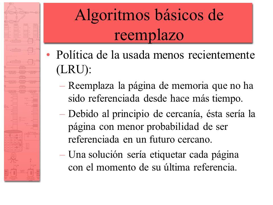 Algoritmos básicos de reemplazo Política de la usada menos recientemente (LRU): –Reemplaza la página de memoria que no ha sido referenciada desde hace