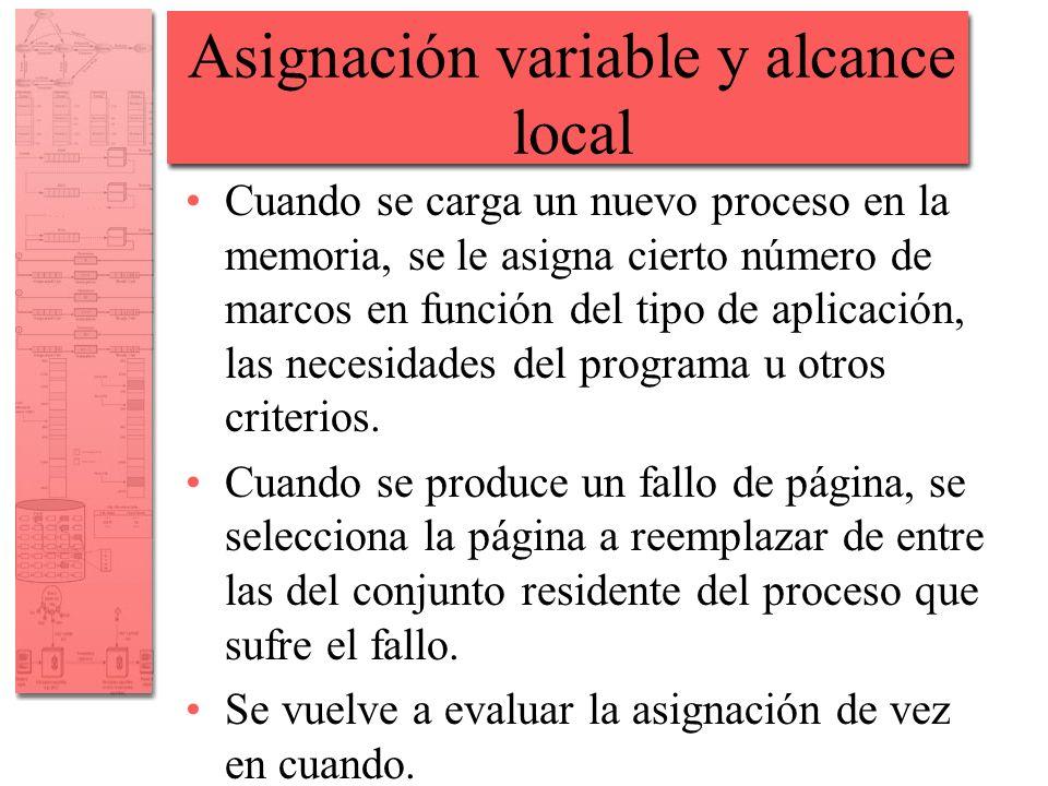 Asignación variable y alcance local Cuando se carga un nuevo proceso en la memoria, se le asigna cierto número de marcos en función del tipo de aplica