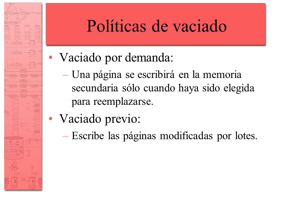 Políticas de vaciado Vaciado por demanda: –Una página se escribirá en la memoria secundaria sólo cuando haya sido elegida para reemplazarse. Vaciado p