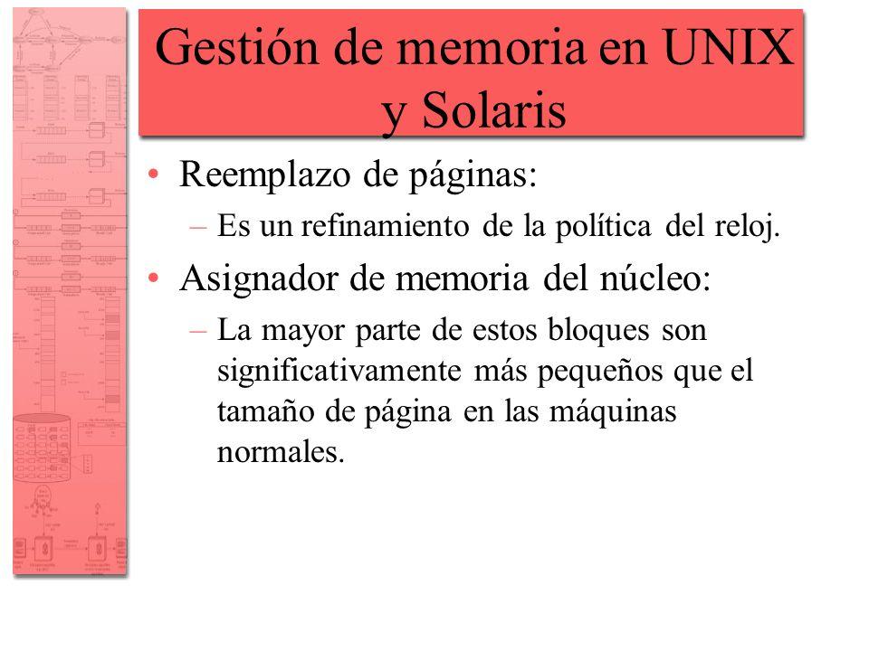 Gestión de memoria en UNIX y Solaris Reemplazo de páginas: –Es un refinamiento de la política del reloj. Asignador de memoria del núcleo: –La mayor pa