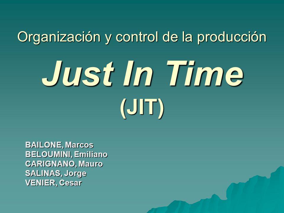 Just In Time (JIT) BAILONE, Marcos BELOUMINI, Emiliano CARIGNANO, Mauro SALINAS, Jorge VENIER, Cesar Organización y control de la producción