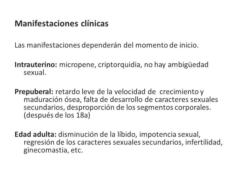 Manifestaciones clínicas Las manifestaciones dependerán del momento de inicio. Intrauterino: micropene, criptorquidia, no hay ambigüedad sexual. Prepu