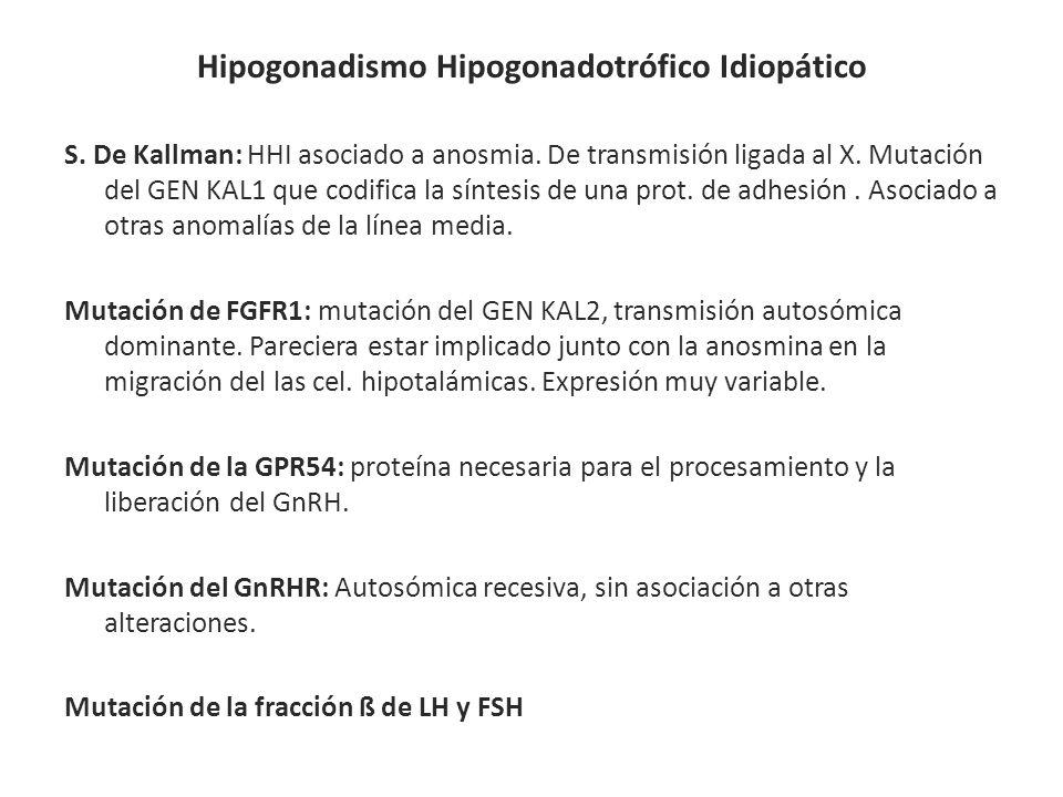 Hipogonadismo Hipogonadotrófico Idiopático S. De Kallman: HHI asociado a anosmia. De transmisión ligada al X. Mutación del GEN KAL1 que codifica la sí
