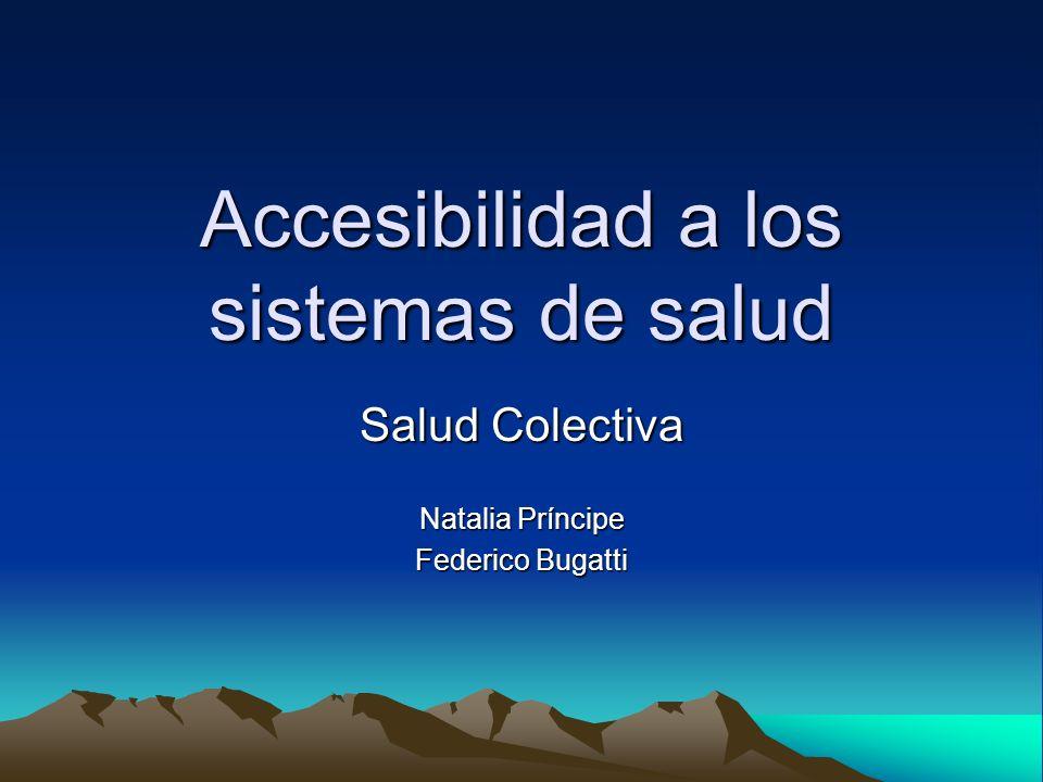 Accesibilidad a los sistemas de salud Salud Colectiva Natalia Príncipe Federico Bugatti