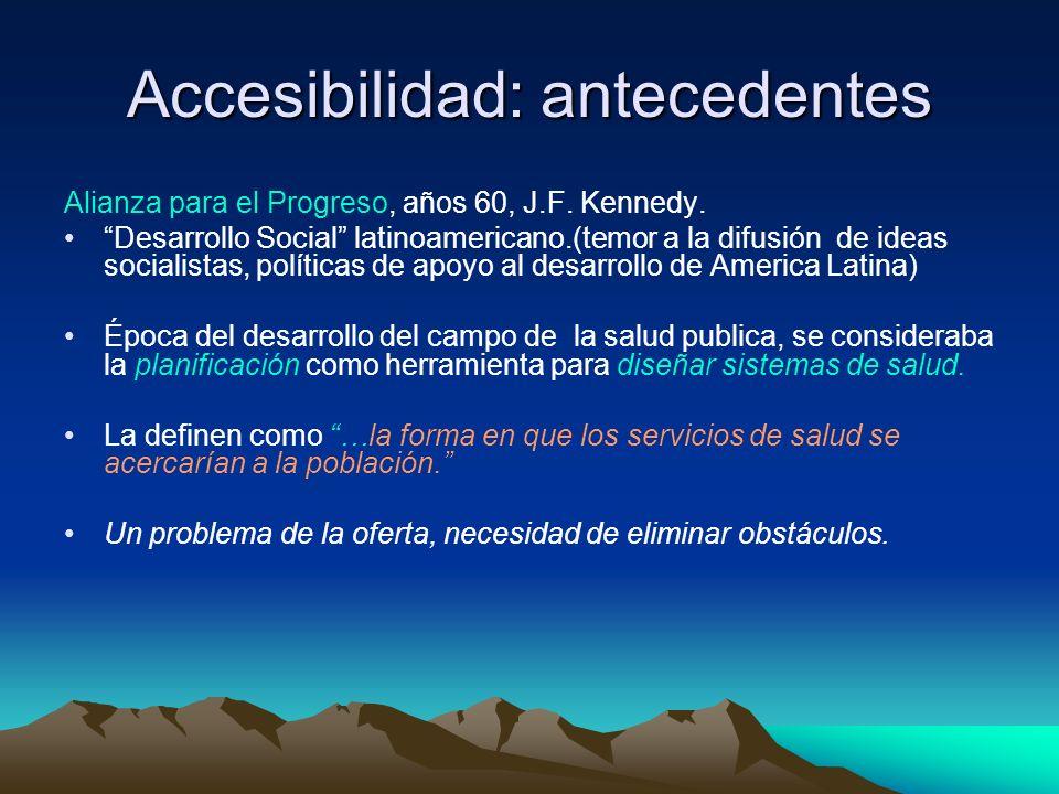 Accesibilidad: antecedentes Alianza para el Progreso, años 60, J.F. Kennedy. Desarrollo Social latinoamericano.(temor a la difusión de ideas socialist