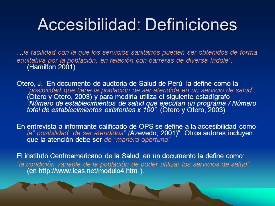 Accesibilidad: Definiciones …la facilidad con la que los servicios sanitarios pueden ser obtenidos de forma equitativa por la población, en relación c