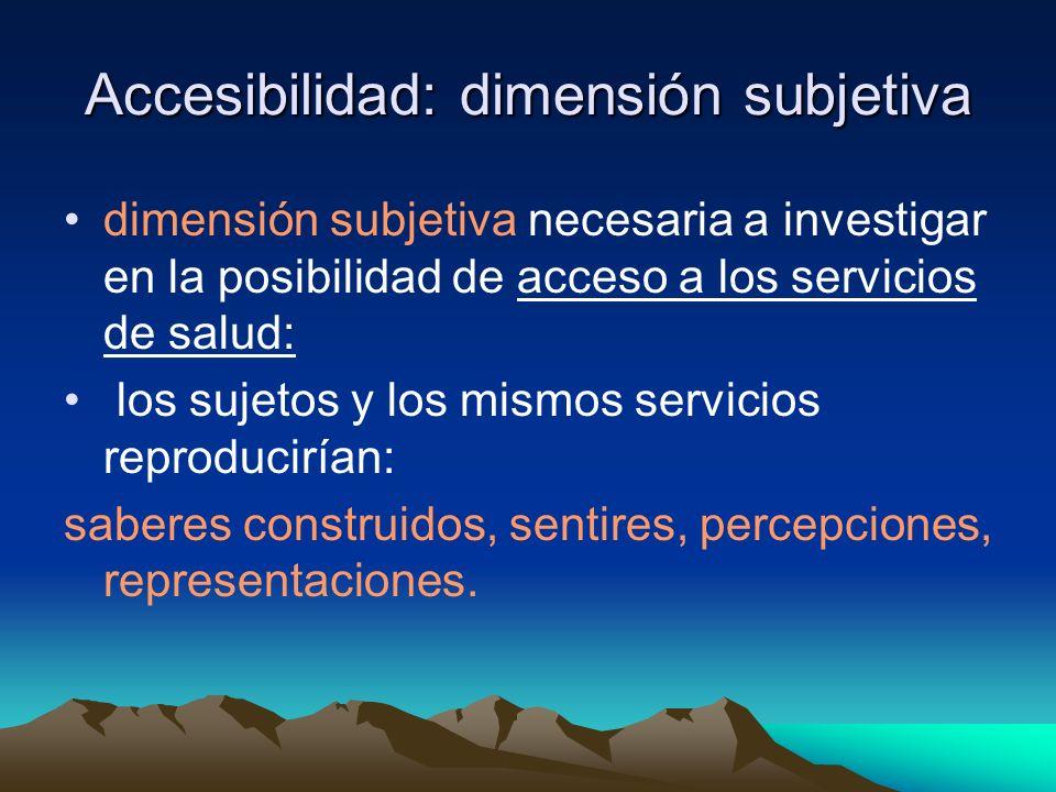 Accesibilidad: dimensión subjetiva dimensión subjetiva necesaria a investigar en la posibilidad de acceso a los servicios de salud: los sujetos y los
