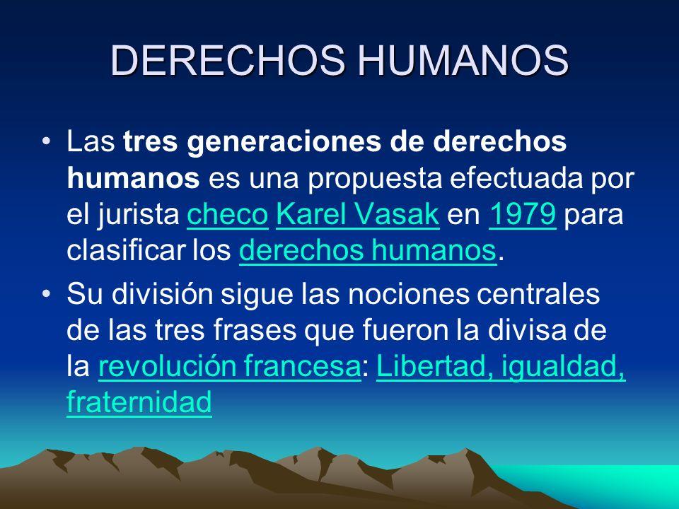 DERECHOS HUMANOS Las tres generaciones de derechos humanos es una propuesta efectuada por el jurista checo Karel Vasak en 1979 para clasificar los der
