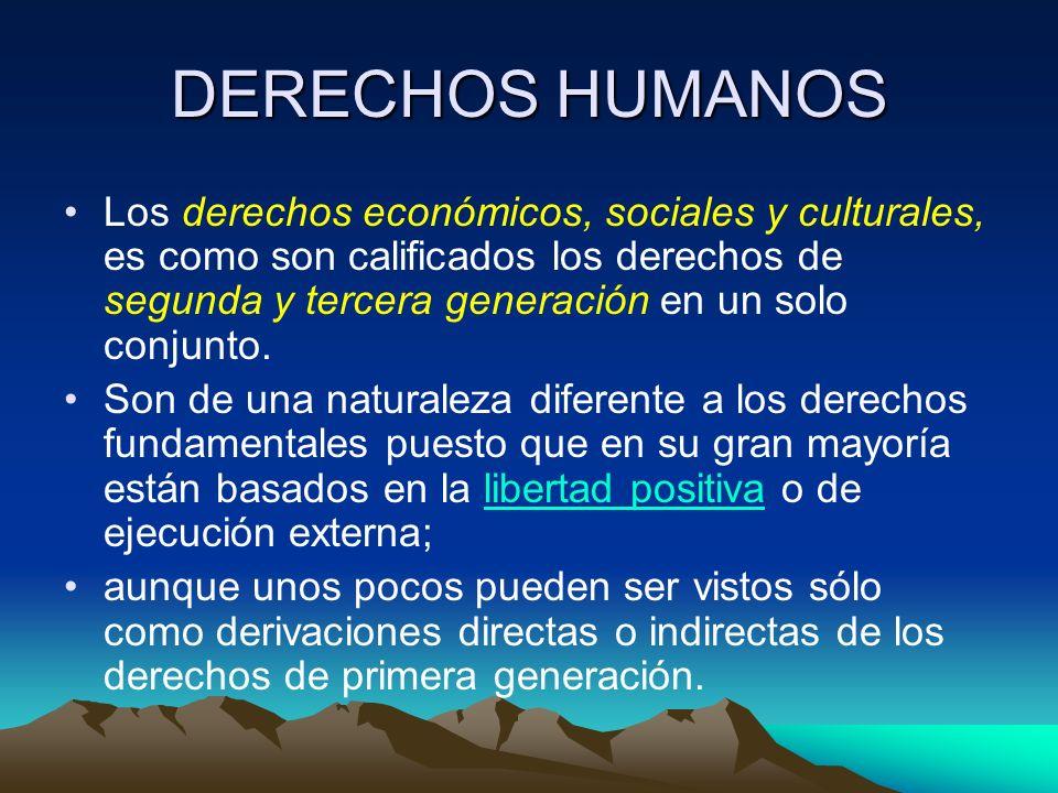 DERECHOS HUMANOS Los derechos económicos, sociales y culturales, es como son calificados los derechos de segunda y tercera generación en un solo conju