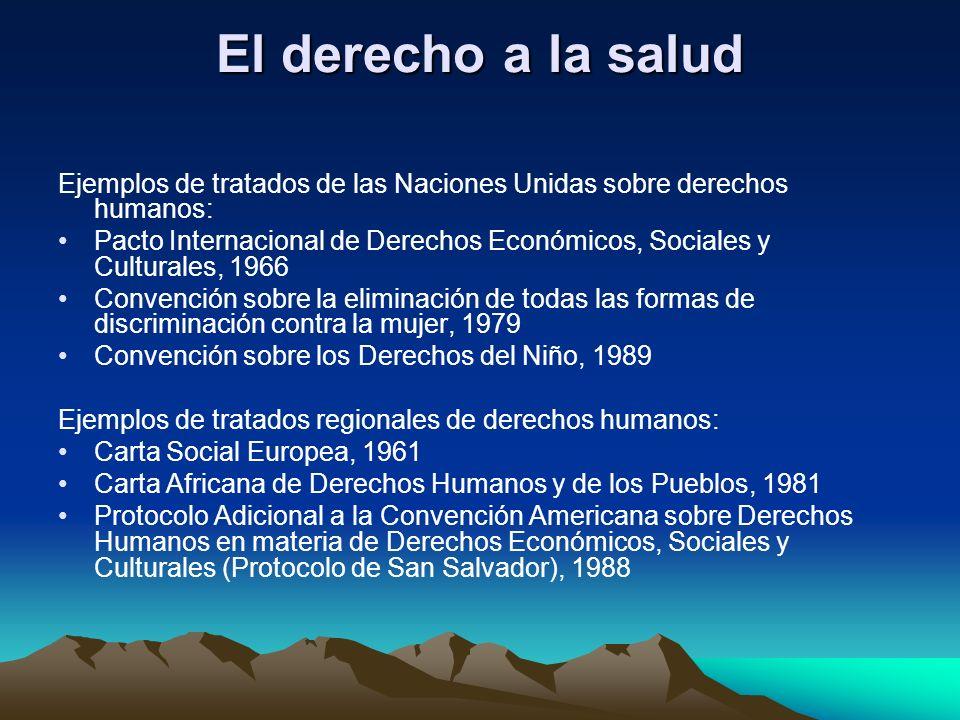 El derecho a la salud Ejemplos de tratados de las Naciones Unidas sobre derechos humanos: Pacto Internacional de Derechos Económicos, Sociales y Cultu