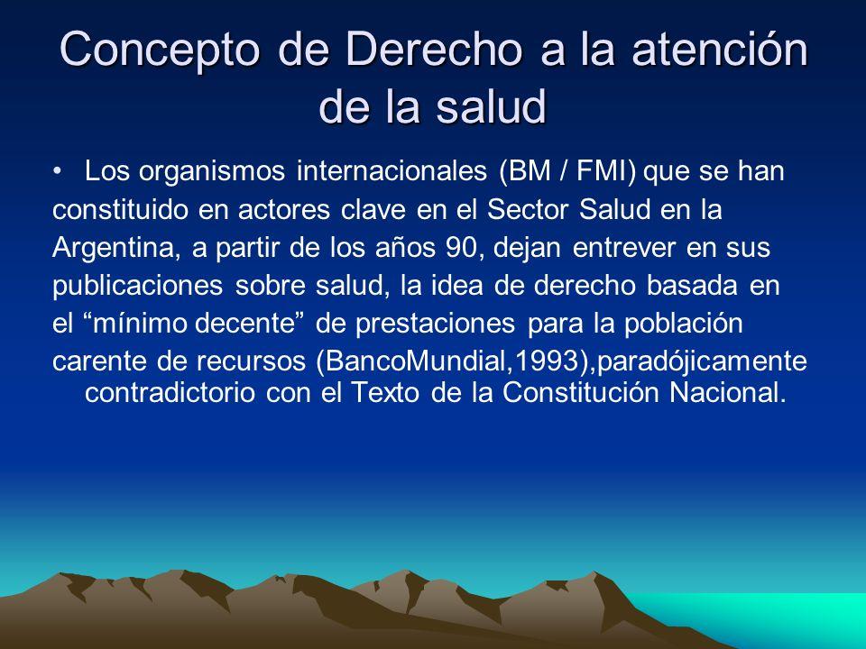 Concepto de Derecho a la atención de la salud Los organismos internacionales (BM / FMI) que se han constituido en actores clave en el Sector Salud en