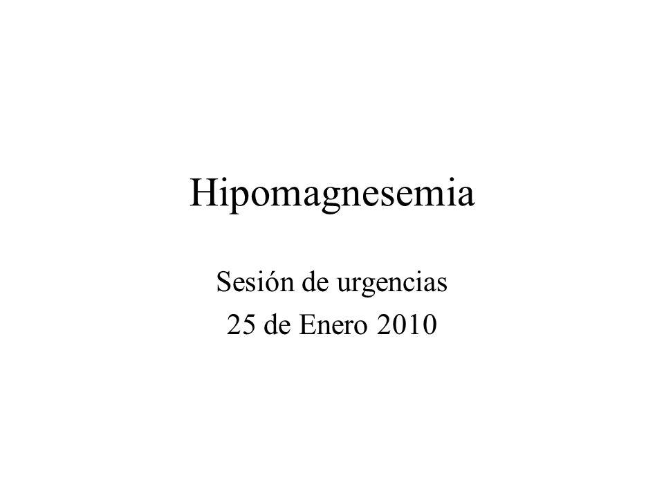 Hipomagnesemia Sesión de urgencias 25 de Enero 2010