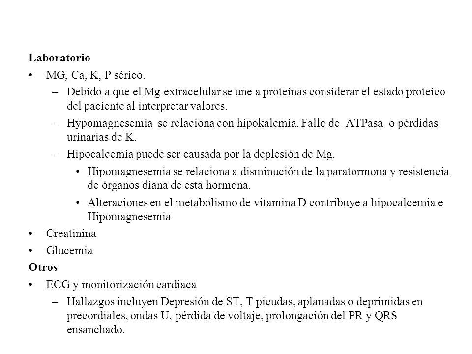 Laboratorio MG, Ca, K, P sérico. –Debido a que el Mg extracelular se une a proteínas considerar el estado proteico del paciente al interpretar valores