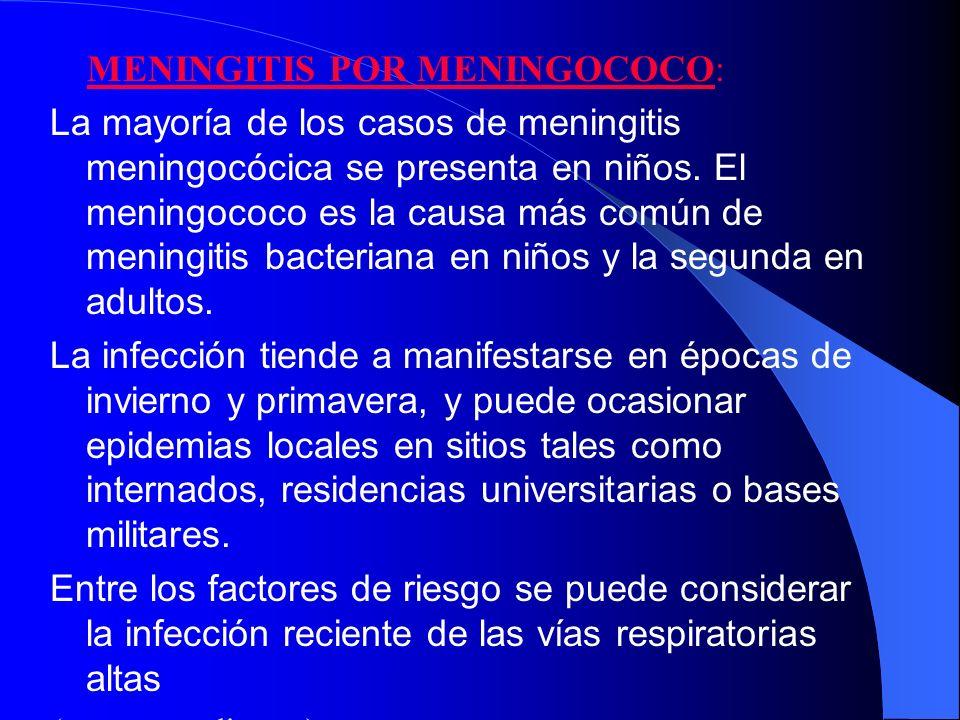 MENINGITIS POR MENINGOCOCO: La mayoría de los casos de meningitis meningocócica se presenta en niños. El meningococo es la causa más común de meningit