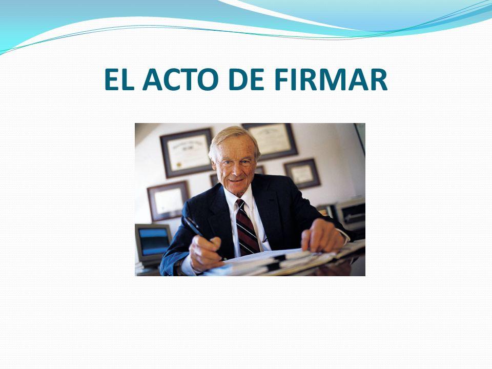EL ACTO DE FIRMAR