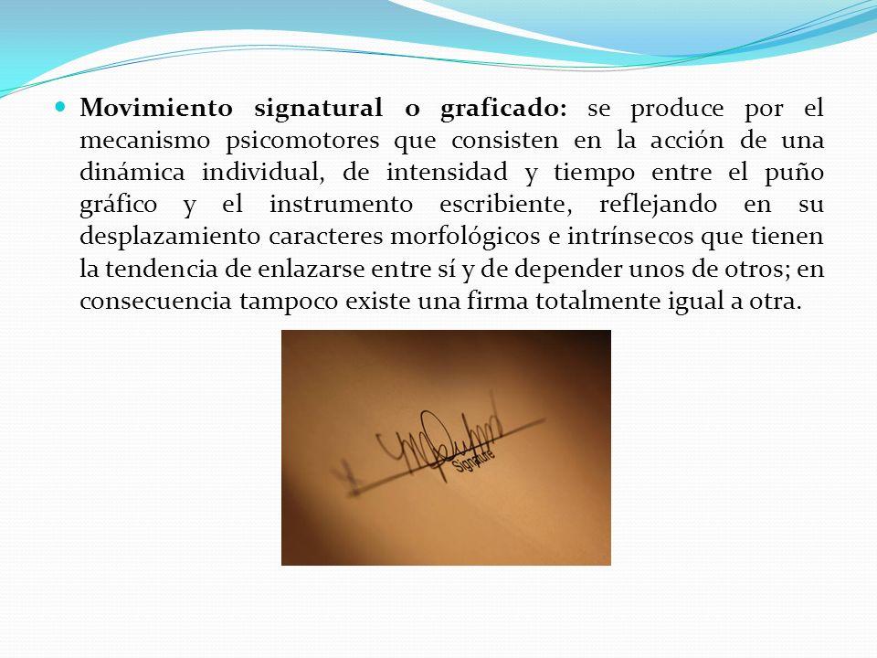Movimiento signatural o graficado: se produce por el mecanismo psicomotores que consisten en la acción de una dinámica individual, de intensidad y tie