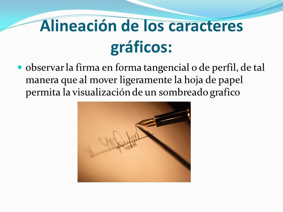 Alineación de los caracteres gráficos: observar la firma en forma tangencial o de perfil, de tal manera que al mover ligeramente la hoja de papel perm