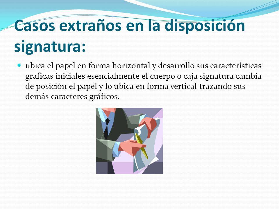 Casos extraños en la disposición signatura: ubica el papel en forma horizontal y desarrollo sus características graficas iniciales esencialmente el cu