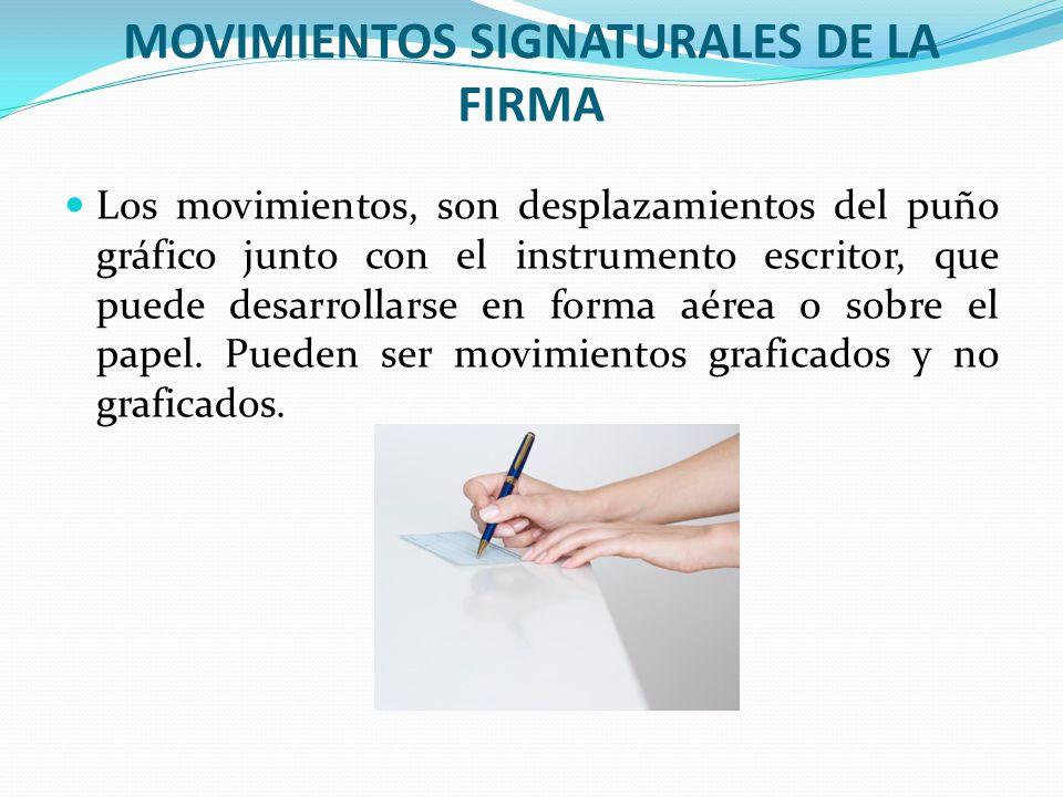 MOVIMIENTOS SIGNATURALES DE LA FIRMA Los movimientos, son desplazamientos del puño gráfico junto con el instrumento escritor, que puede desarrollarse